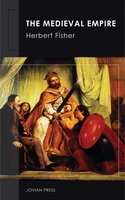 The Medieval Empire - Herbert Fisher