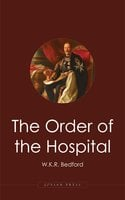The Order of the Hospital - W. K. R. Bedford