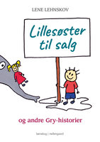 Lillesøster til salg og andre Gry-historier - Lene Lehnskov