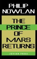 The Prince of Mars Returns - Philip Nowlan
