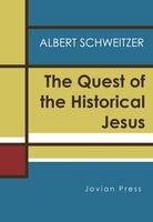 The Quest of the Historical Jesus - Albert Schweitzer