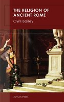 The Religion of Ancient Rome - Cyril Bailey