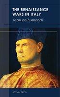 The Renaissance Wars in Italy - Jean de Sismondi