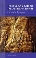 The Rise and Fall of the Assyrian Empire - Zenaide Ragozin