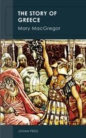 The Story of Greece - Mary MacGregor
