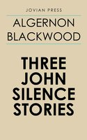 Three John Silence Stories - Algernon Blackwood