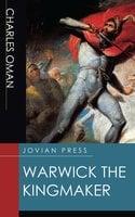 Warwick the Kingmaker - Charles Oman