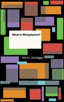 What is Metaphysics? - Martin Heidegger