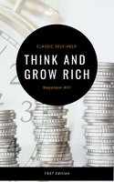 Think and Grow Rich: The Original 1937 Classic - Napoleon Hill