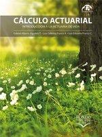 Cálculo actuarial - Gabriel Alberto Agudelo Torres, Luis Ceferino Franco Arbeláez, Luis Eduardo Franco Ceballos