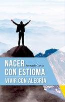 Nacer con estigma, vivir con alegría - Bernardo García