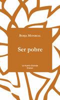 Ser Pobre - Borja Monreal