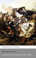 A History of the Hundred Years War - Ephraim Emerton