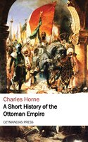 A Short History of the Ottoman Empire - Charles Horne