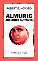 Almuric and Other Fantasies - Robert E. Howard