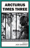 Arcturus Times Three - Jack Sharkey