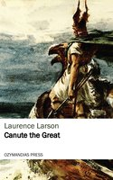 Canute the Great - Laurence Larson