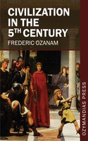 Civilization in the 5th Century - Frederic Ozanam