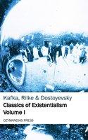 Classics of Existentialism - Volume I - Franz Kafka, Fyodor Dostoyevsky, Rainer Maria Rilke