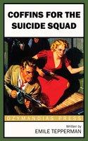 Coffins for the Suicide Squad - Emile Tepperman