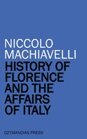 History of Florence and the Affairs of Italy - Niccolò Machiavelli
