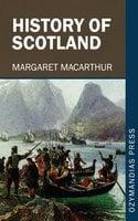 History of Scotland - Margaret Macarthur