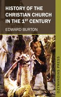 History of the Christian Church in the 1st Century - Edward Burton