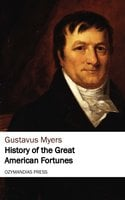 History of the Great American Fortunes - Gustavus Myers