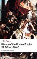History of the Roman Empire 27 BC to 180 AD - J.B. Bury