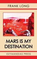 Mars Is My Destination - Frank Long