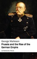 Prussia and the Rise of the German Empire - George Malleson
