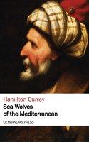 Sea Wolves of the Mediterranean - Hamilton Currey