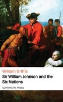 Sir William Johnson and the Six Nations - William Griffis