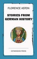 Stories from German History - Florence Aston
