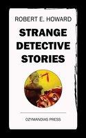 Strange Detective Stories - Robert E. Howard