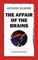 The Affair of the Brains - Anthony Gilmore