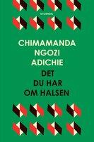 Det du har om halsen - Chimamanda Ngozi Adichie