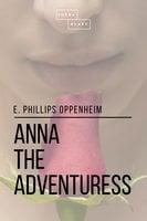 Anna the Adventuress - E. Phillips Oppenheim