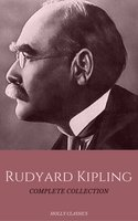 Rudyard Kipling: The Complete Collection (Holly Classics) - Rudyard Kipling