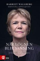 När lögnen blir sanning : Om händelserna efter Macchiariniaffären - Kristina Appelqvist,Harriet Wallberg