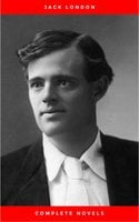 Greatest Works of Jack London: The Call of the Wild, The Sea-Wolf, White Fang, The Iron Heel, Martin Eden, The Valley of the Moon, The Star Rover & Complete Novels - Jack London