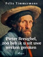 Pieter Breughel, zoo heb ik u uit uwe werken geroken - Felix Timmermans