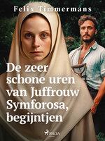 De zeer schone uren van Juffrouw Symforosa, begijntjen - Felix Timmermans