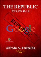 The Republic Of Google - Alfredo A. Torrealba