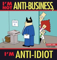 I'm Not Anti-Business, I'm Anti-Idiot - Scott Adams