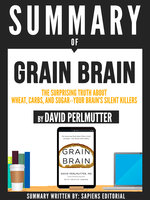 "Summary Of ""Grain Brain: The Surprising Truth About Wheat, Carbs, And Sugar - Your Brain's Silent Killer - By David Perlmutter"" - Sapiens Editorial"