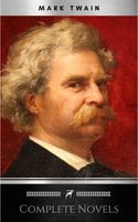 THE COMPLETE NOVELS OF MARK TWAIN AND THE COMPLETE BIOGRAPHY OF MARK TWAIN (Complete Works of Mark Twain Series) THE COMPLETE WORKS COLLECTION (The Complete Works of Mark Twain Book 1) - Mark Twain