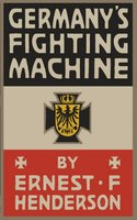 Germany's Fighting Machine: Army, Navy, Airships - Ernest Flagg Henderson