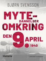 Mytedannelser omkring den 9. april 1940 - Bjørn Svensson