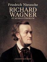 Richard Wagner. Et musikantproblem - Friedrich Nietzsche